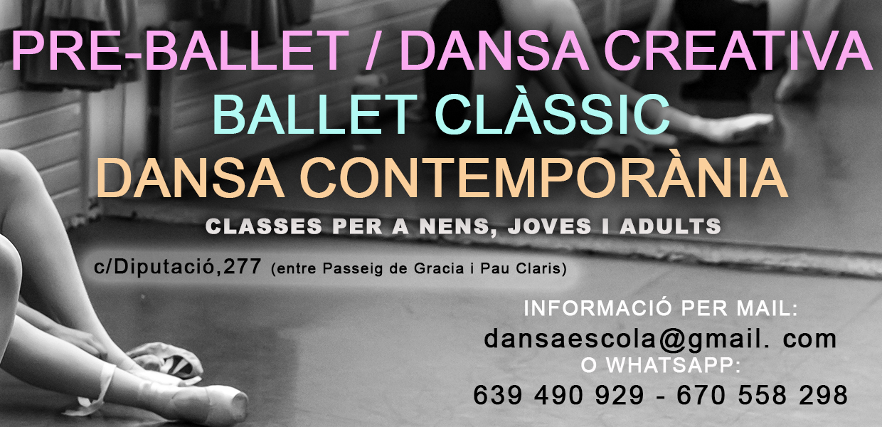 Pre-ballet / Dansa creativa. Ballet clàssci. Dansa contemporània. Classes per a nens, joves i adults. dansaescola@gmail.com. Whatsapp 639490929 / 670558298