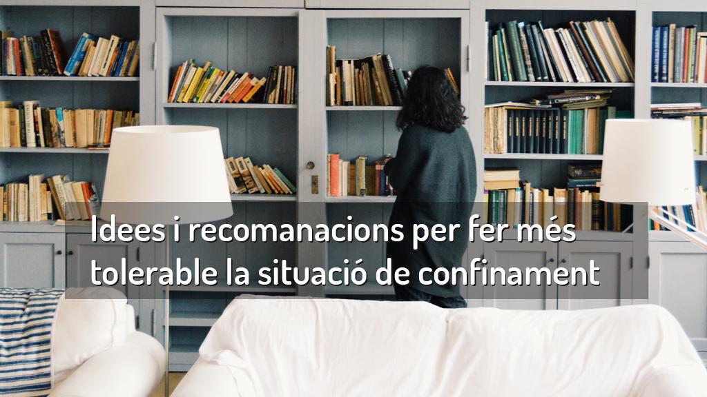 Idees i recomanacions per fer més tolerable la situació de confinament